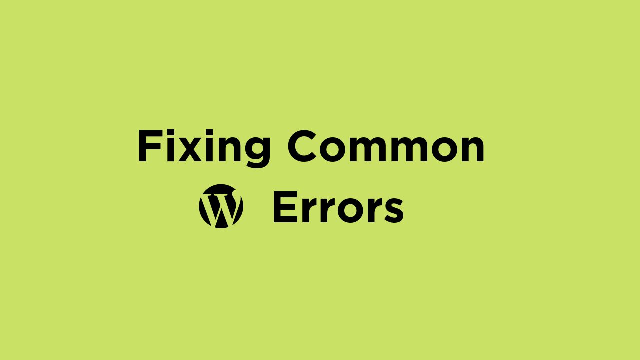 How To Fix 6+ Common WordPress Errors And Get Your Site